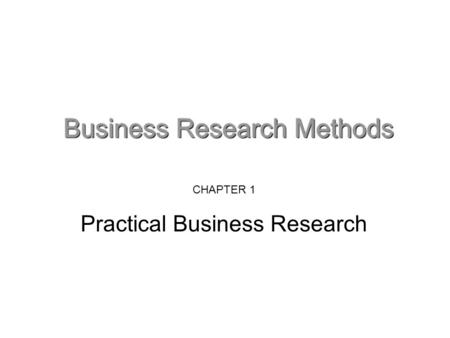 CHAPTER 1 Practical Business Research. A working definition: Any systematic attempt at collecting and interpreting data and evidence in order to inform.