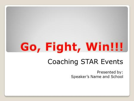 Coaching STAR Events Presented by: Speaker's Name and School.