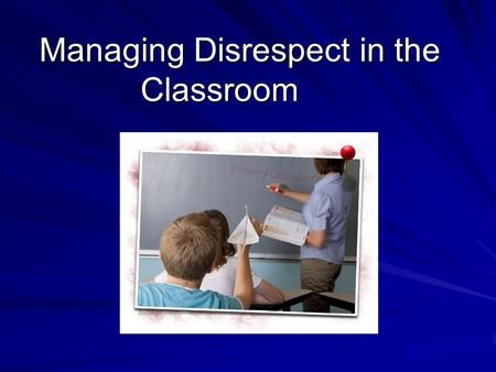 Managing Disrespect in the Classroom. Whether in the classroom, on the playground, or elsewhere on campus, disrespect is consistently one of the most.