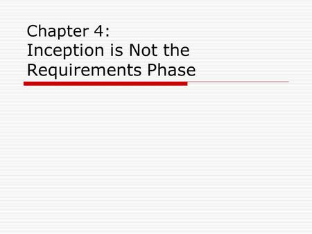 Chapter 4: Inception is Not the Requirements Phase