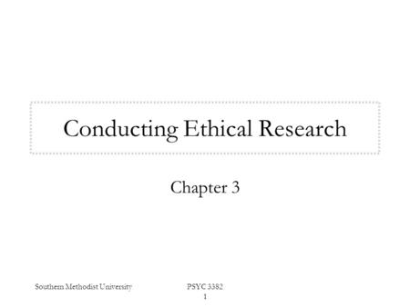 Southern Methodist UniversityPSYC 3382 1 Conducting Ethical Research Chapter 3.