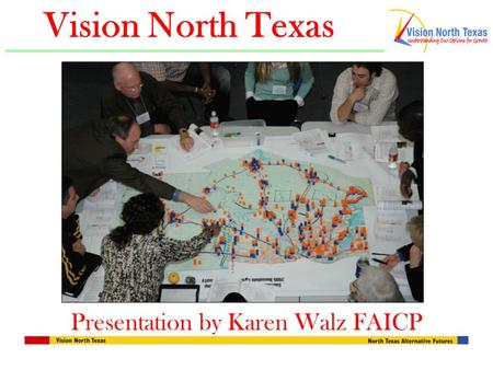 Vision North Texas Presentation by Karen Walz FAICP.