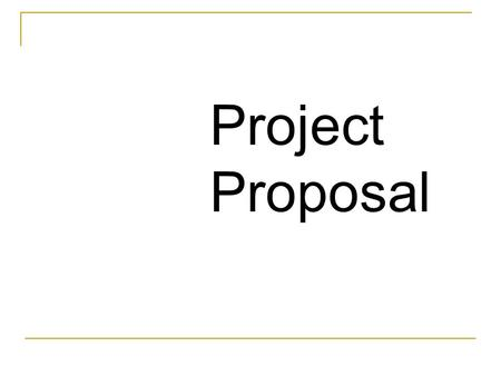 Project Proposal. Developing your Project Proposal A project proposal is a brief description of what you intend to do. Typically, a project proposal is.