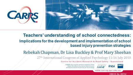 CRICOS No. 00213J Teachers' understanding of school connectedness: Implications for the development and implementation of school based injury prevention.