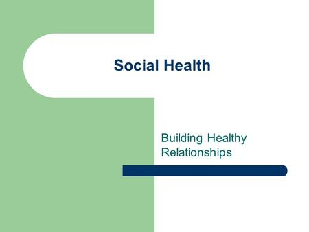 Social Health Building Healthy Relationships. Social Health Your ability to get along with the people around you. – Three Key Skills Communication Compromise.