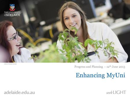 Enhancing MyUni Progress and Planning – 12 th June 2013.