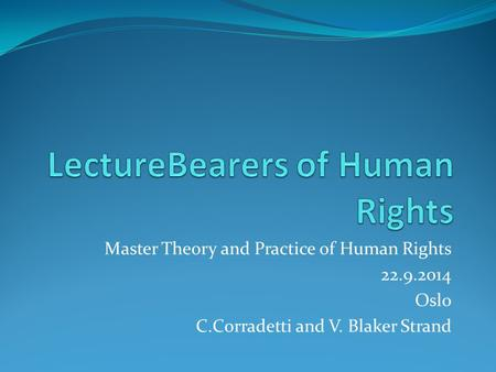 Master Theory and Practice of Human Rights 22.9.2014 Oslo C.Corradetti and V. Blaker Strand.