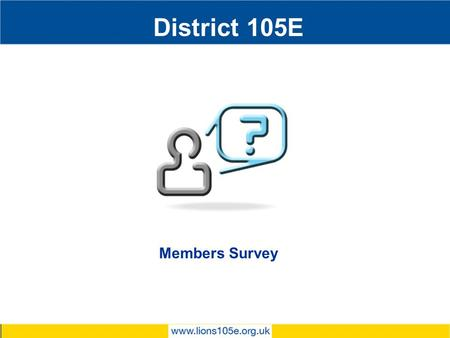District 105E Members Survey. 2014-2015 Total Number 38 District Officers7 Club Officers24 Club Members (> 1 year Service)11 Club Members (<1 year Service)0.