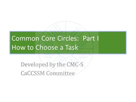 Common Core Circles: Part I How to Choose a Task Developed by the CMC-S CaCCSSM Committee.