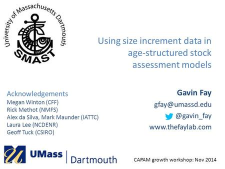 Gavin  Using size increment data in age-structured stock assessment models CAPAM growth workshop: Nov 2014.
