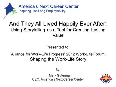 America's Next Career Center Inspiring Life-Long Employability And They All Lived Happily Ever After! Using Storytelling as a Tool for Creating Lasting.