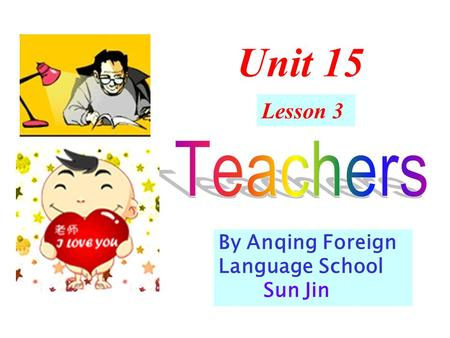 Unit 15 Lesson 3 By Anqing Foreign Language School Sun Jin.