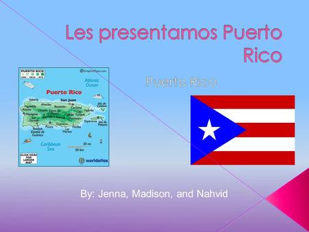 By: Jenna, Madison, and Nahvid  La capital de Puerto Rico es San Juan.