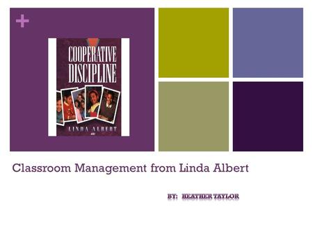 + Classroom Management from Linda Albert. + Good Discipline Linda Albert believes that good discipline depends on student's attaining a sense of belonging,