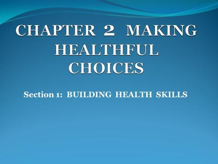 Section 1: BUILDING HEALTH SKILLS How do you take responsibility for your health? Make a commitment to take charge of your actions & behaviors. Commit.