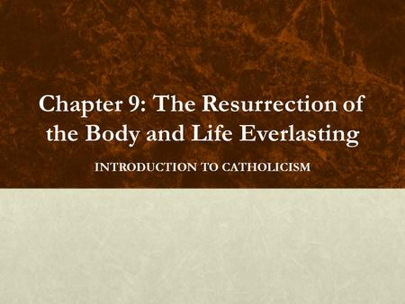 Chapter 9: The Resurrection of the Body and Life Everlasting