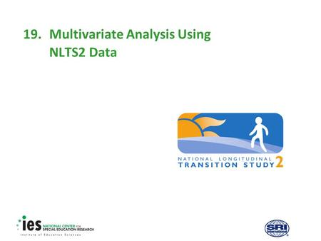 19.Multivariate Analysis Using NLTS2 Data. 1 Prerequisites Recommended modules to complete before viewing this module  1. Introduction to the NLTS2 Training.