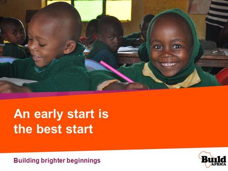 An early start is the best start Building brighter beginnings.