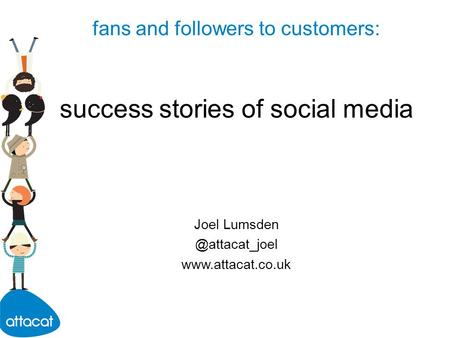 Fans and followers to customers: success stories of social media Joel