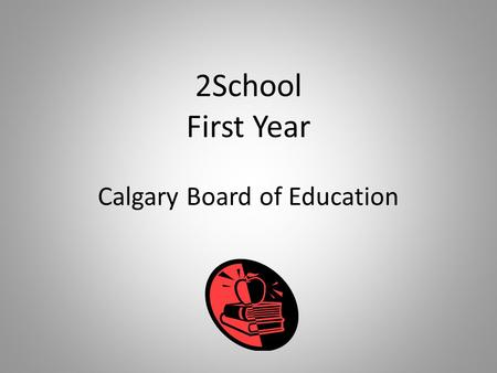 2School First Year Calgary Board of Education. Chief Superintendent's Office.