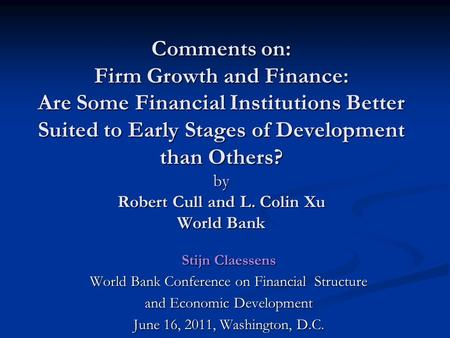 Comments on: Firm Growth and Finance: Are Some Financial Institutions Better Suited to Early Stages of Development than Others? by Robert Cull and L. Colin.