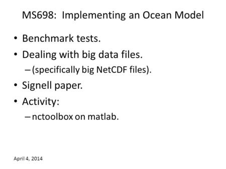 MS698: Implementing an Ocean Model Benchmark tests. Dealing with big data files. – (specifically big NetCDF files). Signell paper. Activity: – nctoolbox.