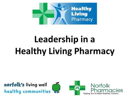 Leadership in a Healthy Living Pharmacy. Healthy Living Pharmacy national background Pharmacy White Paper states vision for pharmacies to become Healthy.