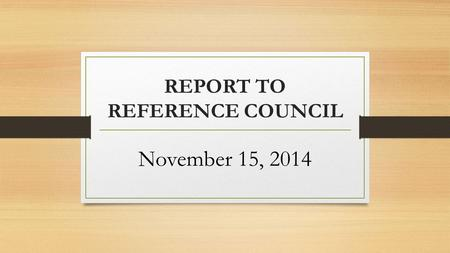 REPORT TO REFERENCE COUNCIL November 15, 2014. INTERPRETIVE COMMENTS.