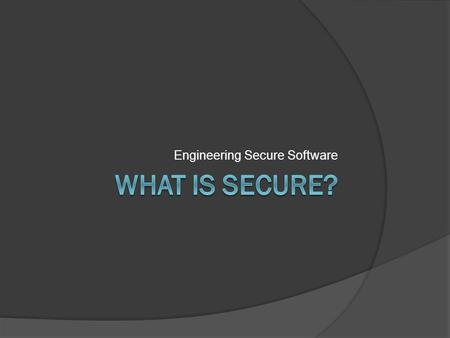 Engineering Secure Software. Does Security Even Matter?  At your table, introduce yourselves: Your name, degree, & app domain What is your favorite software.