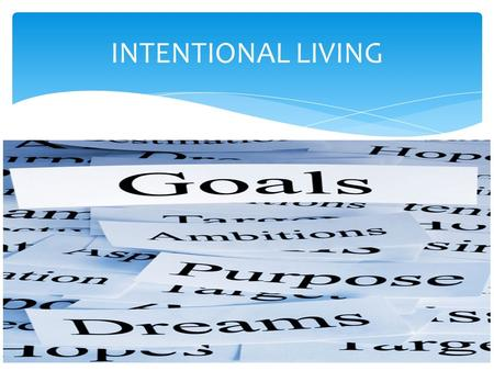 INTENTIONAL LIVING. 97 % of people in society do not have clearly defined goals.