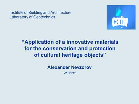 """Application of a innovative materials for the conservation and protection of cultural heritage objects"" Alexander Nevzorov, Dr., Prof. Institute of Building."