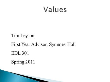 Tim Leyson First Year Advisor, Symmes Hall EDL 301 Spring 2011.