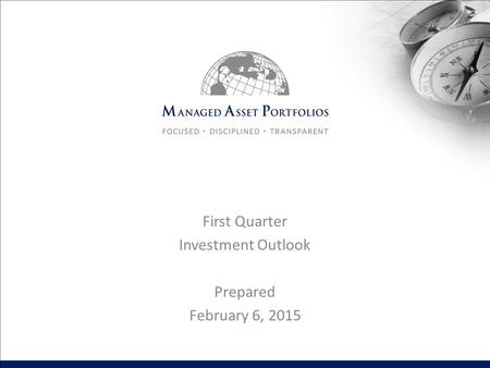 First Quarter Investment Outlook Prepared February 6, 2015.