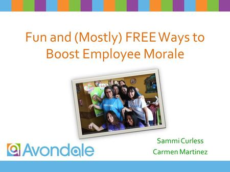 Fun and (Mostly) FREE Ways to Boost Employee Morale Sammi Curless Carmen Martinez.