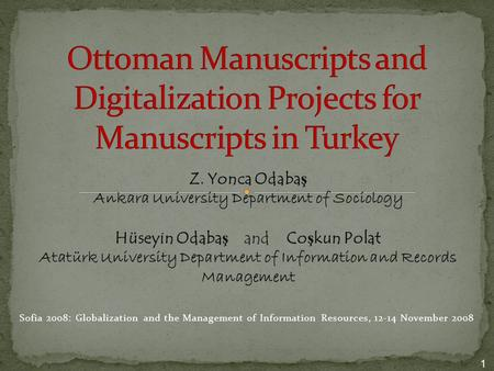 Sofia 2008: Globalization and the Management of Information Resources, 12-14 November 2008 1 Z. Yonca Odaba ş Ankara University Department of Sociology.