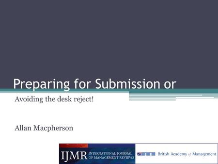 Preparing for Submission or Avoiding the desk reject! Allan Macpherson.