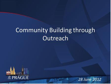 Community Building through Outreach 28 June 2012.