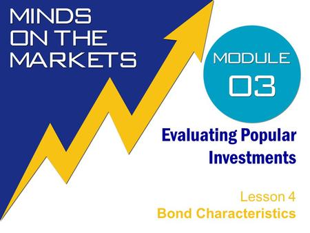 Evaluating Popular Investments Lesson 4 Bond Characteristics.