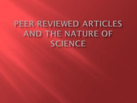 " Discuss with your neighbor, and be ready to share:  To the best of your ability, define the term, ""peer- reviewed scientific article"".  We'll discuss."