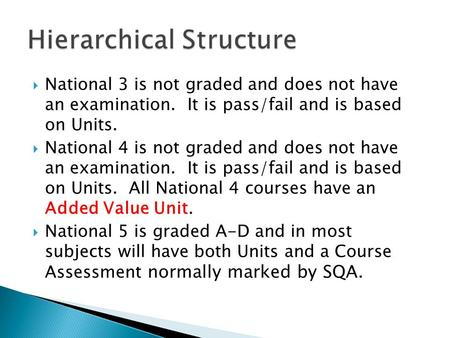  National 3 is not graded and does not have an examination. It is pass/fail and is based on Units.  National 4 is not graded and does not have an examination.