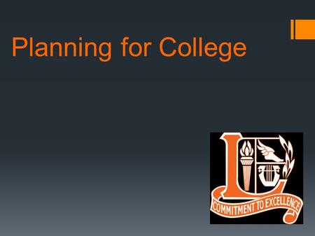 Planning for College. Overview  Think of each year as being a building block  Don't get stressed over process- already off to good start  Use resources.