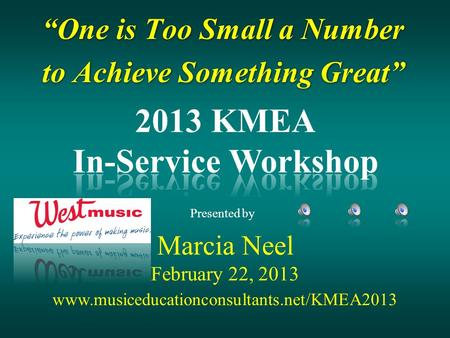 """One is Too Small a Number to Achieve Something Great"" ""One is Too Small a Number to Achieve Something Great"" Marcia Neel February 22, 2013 Presented by."