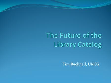 Tim Bucknall, UNCG. Traditional Role of the Catalog.