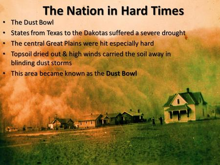 The Dust Bowl The Dust Bowl States from Texas to the Dakotas suffered a severe drought States from Texas to the Dakotas suffered a severe drought The central.