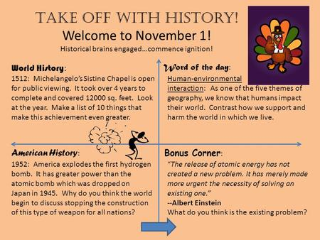 Take off with history! Welcome to November 1! Historical brains engaged…commence ignition! World History : American History : Word of the day : Bonus Corner.