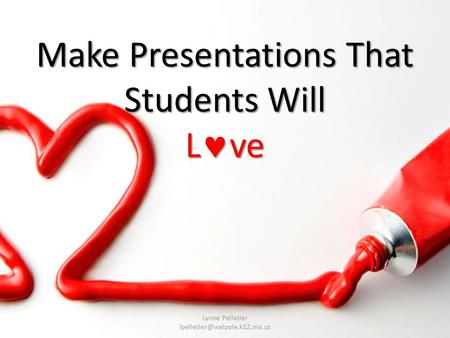 Make Presentations That Students Will Lve Lynne Pelletier