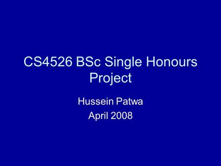 CS4526 BSc Single Honours Project Hussein Patwa April 2008.