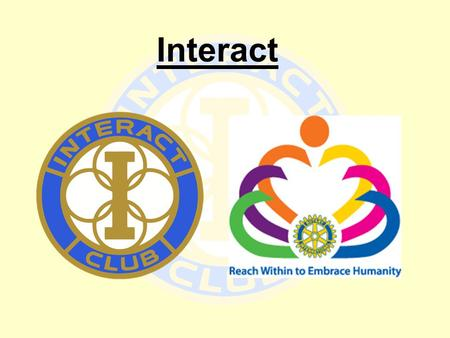 Interact. What is Interact? Interact is an arm of Rotary open to children aged 11 – 18. It is a vibrant movement of 200,000 members in more than 10,000.