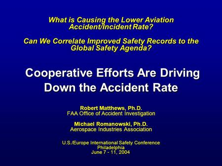 What is Causing the Lower Aviation Accident/Incident Rate? Can We Correlate Improved Safety Records to the Global Safety Agenda? Cooperative Efforts Are.