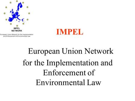 IMPEL European Union Network for the Implementation and Enforcement of Environmental Law.